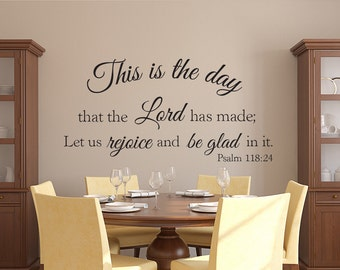 This is the day that the Lord has made; Let us rejoice and be glad in it Wall Decal - Psalm 118:24 Decal - Scripture Vinyl Wall Decal