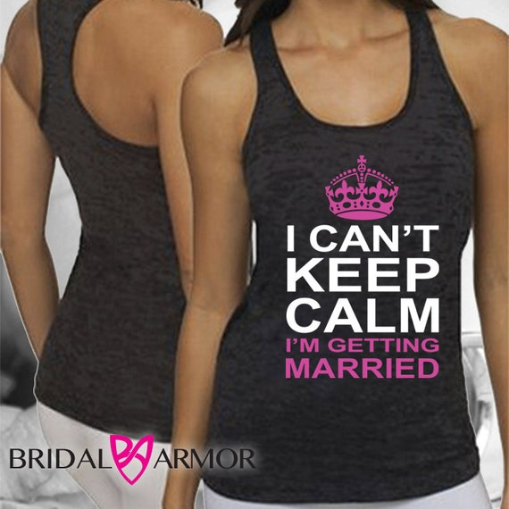 Bridal shower i can 39 t keep calm i 39 m getting married by for Bridal shower t shirt sayings