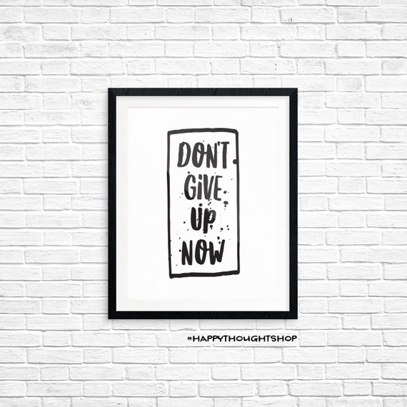 Printable Art, Motivational Quote, Don't Give Up Now, Inspirational Print, Typography, Art Prints, Digital Download Print, Quote Printables