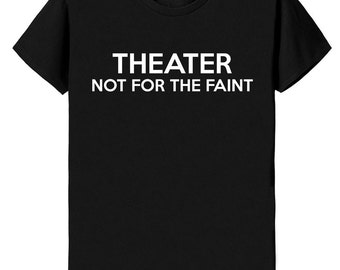 Theater Shirt, Theater not for the faint Tshirt - 424