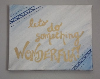 Handpainted 8x10 Canvas Painting- Lets Do Something Wonderful