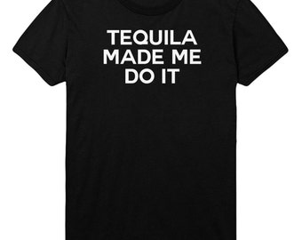 Tequila Made Me Do It Tshirt Mens Womens T shirt Top STP49