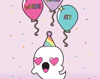 Party Ghost, Where My Boos At? - Balloons, birthday, celebration, confetti, loving Ghost, 4x6 inch Art Print