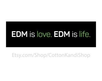 EDM is Love. EDM is Life. Bumper Sticker