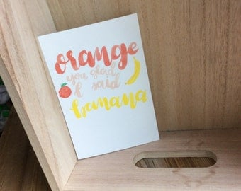 Original 4x6' Art Print | Orange you glad