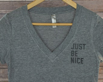 Just Be Nice Deep Vneck: Women's V Neck Tshirt- Available in 5 Colors