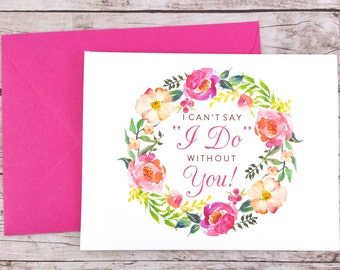 Will You Be My Bridesmaid Card, I Can't Say I Do Without You, Maid of Honor Card, Flower Girl Card, Bridesmaid Gift - (FPS0032)