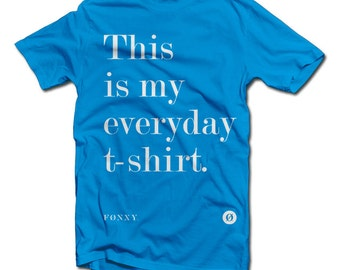 This is my everyday t-shirt by Fonxy