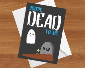 You're Dead To Me Greeting Card