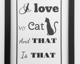 I love my Cat, cat wall art, cat lover, cat lover print, cat lover poem, cat art, black and white cat art, cat print, I love my cat quotes
