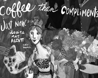 I'd rather take coffee than compliments just now art print ... Louisa May Alcott Little Women Quote ... black and white or full color option