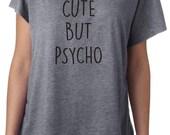 CUTE BUT PSYCHO t shirt tshirt Tri blend Dolman short sleeve tri blend T-shirt Top Tee funny crazy quote
