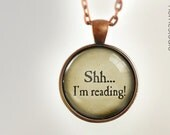 Shh I'm Reading (Text) : Glass Dome Necklace, Pendant or Keychain Key Ring. Gift Present metal round art photo jewelry by HomeStudio