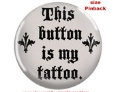 Funny Small PInback-This Button is my Tattoo