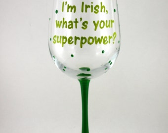 I'm Irish, what's your superpower? St. Patrick's Day funny wine glass, pinch me
