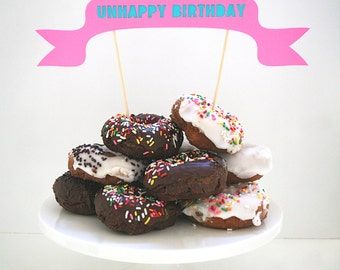 UNHAPPY BIRTHDAY - Funny Birthday Cake Topper/ Banner
