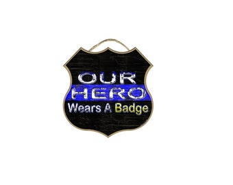 """Shield Our Hero Wears A Badge Distressed Thin Blue Line Police Cop Sign 10"""""""