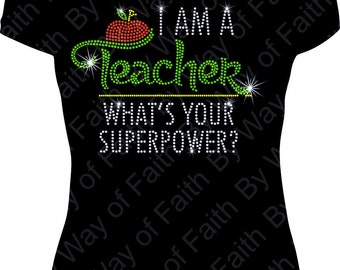 I'M A TEACHER, What's Your Superpower? Bling Rhinestone Shirt, Teacher Gift, Superpower Teacher, Teacher Appreciation, Teacher Of The Year