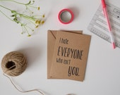 I hate EVERYONE who isn't you funny greeting card/valentines day card/sarcastic card/greeting card/couples card/silly anniversary card