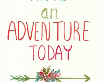 Have an Adventure, Watercolor Lettering Art, Giclee Print, saying, quote, adventure art, arrow, flowers, teal, green, orange, pink