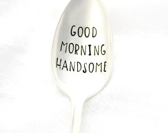 Good Morning Handsome spoon. Hand stamped silverware for Father's Day gift idea for him.