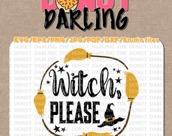 Witch Please SVG Instant Download: Halloween File Cutting Files  etc. svg / eps / pdf / dxf / png / jpg / Halloween svg