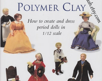 Making Miniature Dolls with Polymer Clay - How to Create and Dress Period Dolls in 1/12 Scale - Sue Heaser