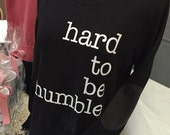 SALE Hard To Be Humble Sweatshirt: SM