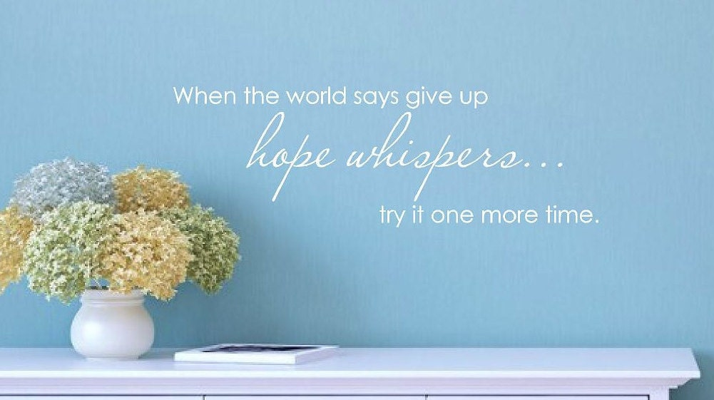 When The World Says Give Up Hope Whispers Vinyl Wall Decal