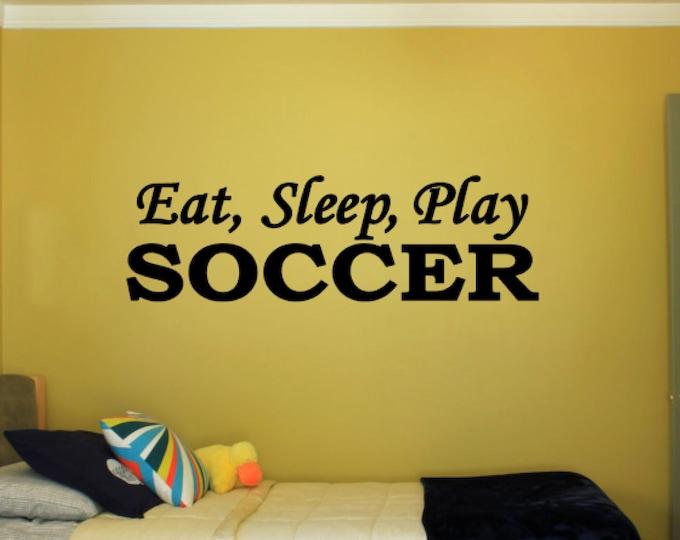 Eat, Sleep, Play Soccer - Vinyl Decal Vinyl Wall Art. Boys or Girls Bedroom Wall Decal