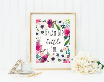 Dream Big Little One, Nursery Art Print with Watercolor Flowers