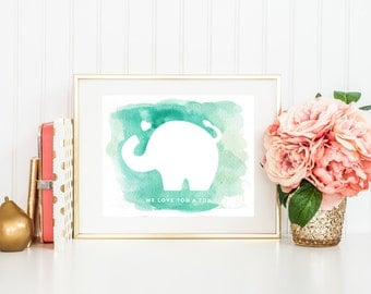 Elephant Print Nursery Print Quote, We Love You a Ton