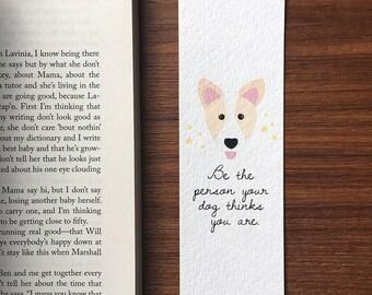 Corgi Bookmark, Dog Lover Gift, Dog Bookmark, Be The Person Your Dog Thinks You Are, Corgi Lover Gift, Corgi Art, Welsh Corgi Bookmark