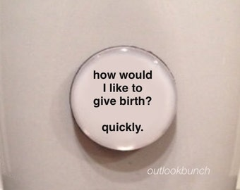 Quote | Mug | Magnet | How Would I Like To Give Birth? Quickly.