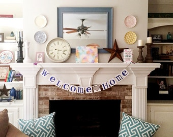 Welcome Home Sign / Garland / Banner / Photo Prop / Fireplace Decor / Wall Hanging / House Warming Gift / Soldier or Family Coming Home