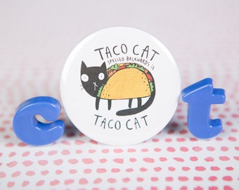 Taco Cat - pin Badge - 55mm - Pocket Mirror - fridge Magnet - Keyring - cat gift - Katie Abey - crazy cat lady - mexican food - pallindrome