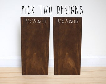 YOU PICK 2 [set of 2 signs] 7.5 x 15 inches