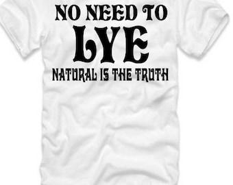 No need to LYE natural is the truth. Natural Hair T-Shirt