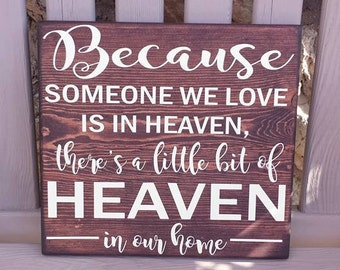 Memorial Sign, Because Someone We Love Is In Heaven There's A Little Bit Of Heaven In Our Home Sign, Sympathy Sign,  Remembrance Gift