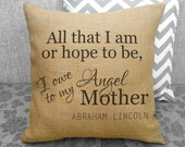 All that I am or hope to be, I owe to my Angel Mother, Abraham Lincoln quote perfect for Mother's Day or Mom's Birthday, Burlap Pillow
