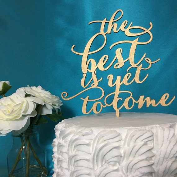 Engagement Cake Topper, The Best Is Yet To Come Cake Topper, Wedding Cake Topper,  Bridal Shower Cake Topper, Anniversary Cake Topper