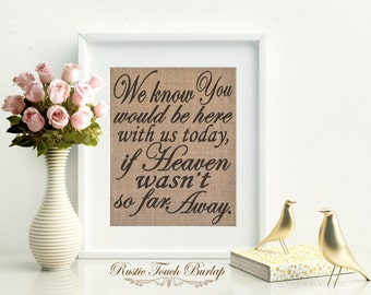 We know you would be here with us today, Burlap Wedding Decor, Country wedding Burlap Sign, Rustic Wedding Decor, Mr Mrs Wedding Decor