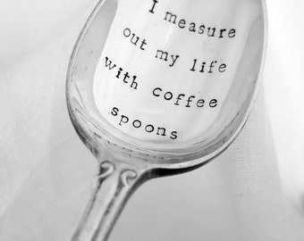 I Measure Out My Life with Coffee Spoons, Stamped Spoon, Custom Spoon, Personalized, Hand Stamped, Handmade, Vintage, Coffee Gift, Coffee