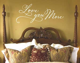 Master Bedroom Wall Decor - Love you more Wall Decal - Romantic Wall Decal - Bedroom Decals