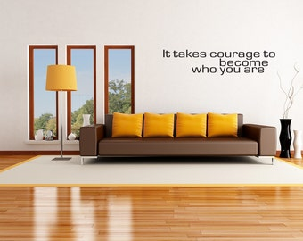 Wall Decal It Takes Courage To Become Who You Are Inspirational Quotes Wall Decals Wall Sticker Wall Quote Decal (V436)