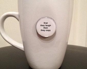 Quote | Mug | Magnet | First They Laugh Then They Copy