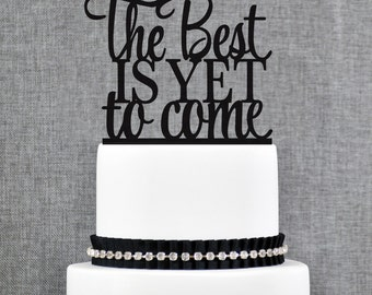 The Best Is Yet To Come Wedding Cake Topper, Custom Wedding Topper, Modern Cake Topper- (T261)
