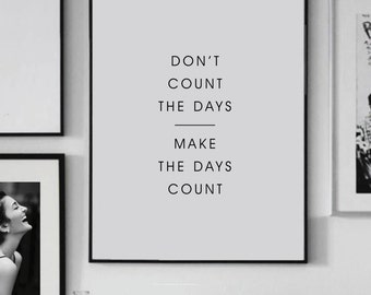 Don't count the days Make the days count  - Typography  - Printable Art - Inspiration Print - Digital Print - Motivation Print - CUSTOM SIZE