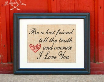 Burlap Sign - Be a Best Friend Tell the Truth Overuse I love You - Subway Sign