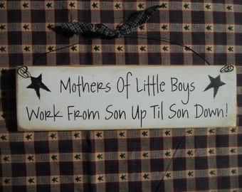 Mothers Of Little Boys Work From Son Up Til Son Down       Wood Sign